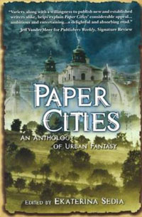 Paper Cities: An Anthology Of Urban Fantasy Edited by Ekaterina Sedia