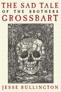 The Sad Tale Of The Brothers Grossbart by Jesse Bullington